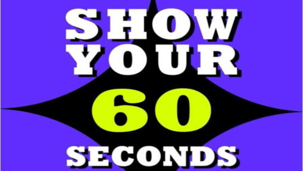 SHOW YOUR 60 SECONDS