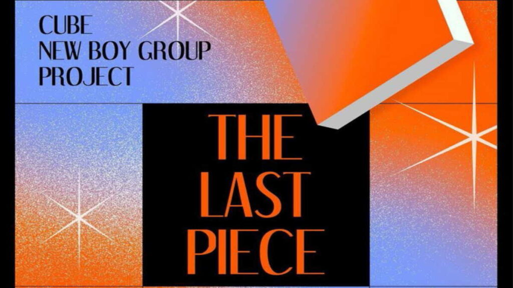 THE LAST PIECE : CUBE NEW BOY GROUP PROJECT